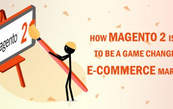 HOW MAGENTO 2 IS TURNING TO BE A GAME CHANGER IN THE E-COMMERCE MARKETPLACE?